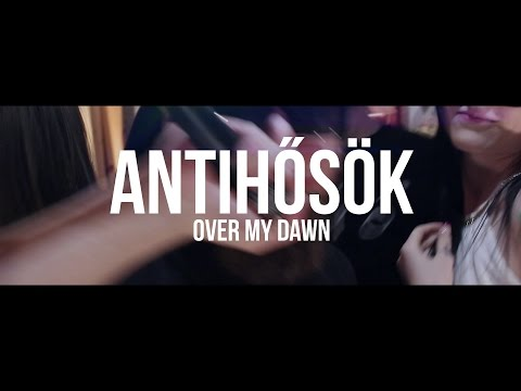 OVER MY DAWN - ANTIHŐSÖK (OFFICIAL MUSIC VIDEO)