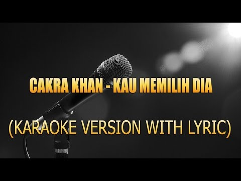CAKRA KHAN - KAU MEMILIH DIA (KARAOKE VERSION WITH LYRIC)