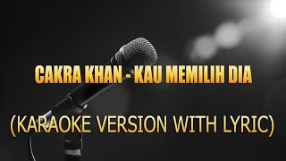 CAKRA KHAN - KAU MEMILIH DIA (KARAOKE VERSION WITH LYRIC)