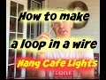 How to make a loop in a wire - cafe lights