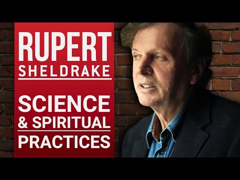 RUPERT SHELDRAKE - SCIENCE & SPIRITUAL PRACTICES - Part 1/2