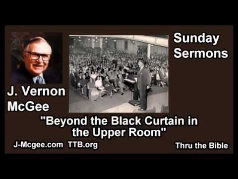 Beyond the Black Curtain in the Upper Room - J Vernon McGee - FULL Sunday Sermons