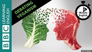Debating veganism: How to change someone's opinion - 6 Minute English