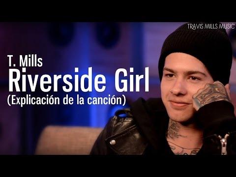 T. Mills - Riverside Girl (Explicación de la canción) | MetroLyrics