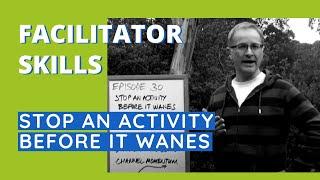 Stop An Activity Before It Wanes - Facilitator Tips Episode 30 thumbnail