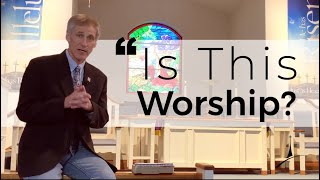 """Is This Worship?"" - Sunday, May 17, 2020"