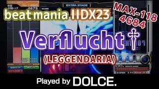 Verflucht†LEGGENDARIA MAX-118 [4684] / played by DOLCE. / beatmania IIDX23 copula [手元付き]