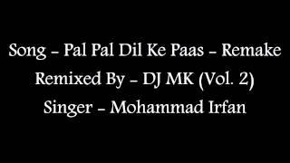 Pal Pal Dil Ke Paas  - Remake - DJ MK (Vol.  2), Singer - Mohammad Irfan