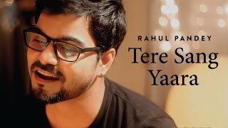 Download Hindi Video Songs - Tere Sang Yaara - Rustom | Atif Aslam | Rahul Pandey Unplugged (Cover)
