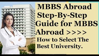 MBBS Abroad | Step-By-Step Guide for MBBS Abroad | How to Select Best University.