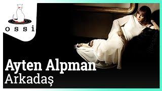 Ayten Alpman - Arkadaş (Düet: Halit Ergenç)