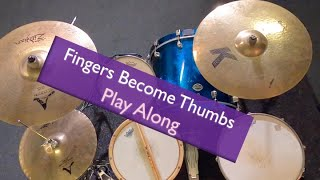 Fingers Become Thumbs drum play along