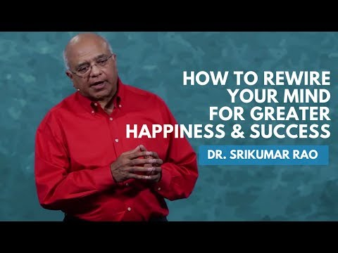 How To Rewire Your Mind For Greater Happiness & Success | Dr. Srikumar Rao