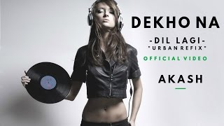 "Akash Musik | Dekho Na ""Dil Lagi Urban Refix"" 