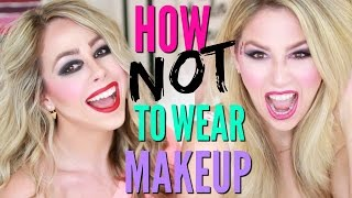 How not to wear makeup eleventhgorgeous