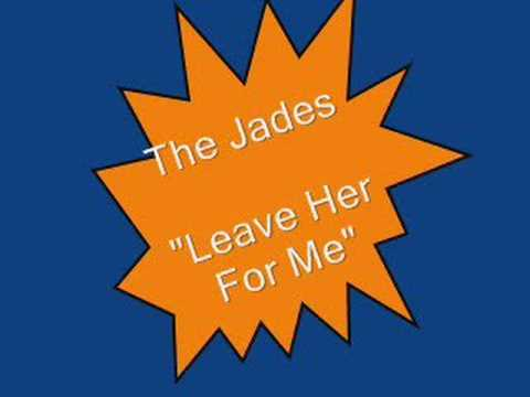 Jades.....Leave Her For Me