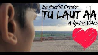Tu loat aa yun na saata new song Harshit creator lyrics video tu loat aa new song