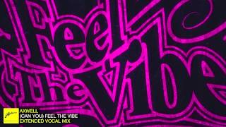 Axwell - (Can You) Feel The Vibe (Extended Vocal)