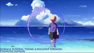 Gambar cover Naruto - Hokage Funeral Theme Chillstep Version (Remix By themusicianman)