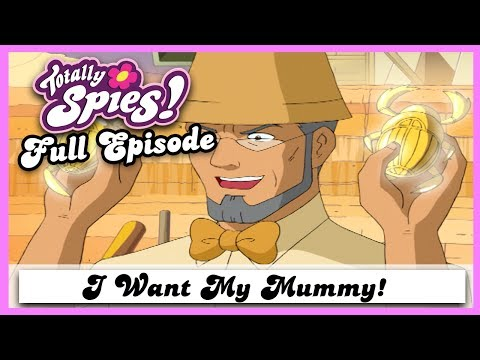 I Want My Mummy   Series 2, Episode 2   FULL EPISODE   Totally Spies