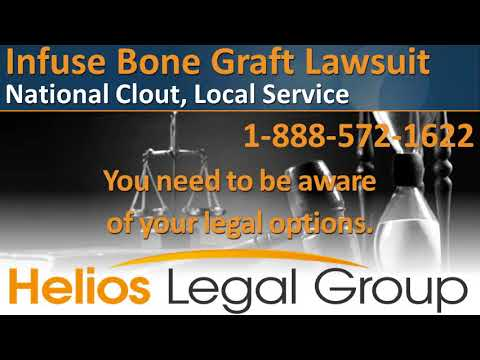 Infuse Bone Graft (Medtronic) Lawsuit - Helios Legal Group - Lawyers & Attorneys