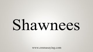 How To Pronounce Shawnees thumbnail