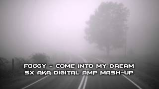 Foggy - Come Into My Dream (SX aka Digital AMP Mash-Up)