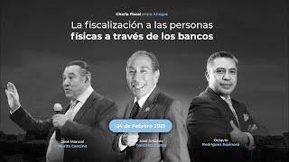 CHARLAS FISCALES LA FISCALIZACION A LAS PERSONAS FISICAS A TRAVES DE LOS BANCOS 24 02 21