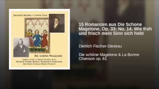 15 Romanzen aus Die Schone Magelone, Op. 33: No. 14. Wie froh und frisch mein Sinn sich hebt