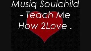 Musiq Soulchild - Teach Me How To Love .