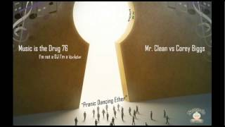 Mr. Clean Vs. Corey Biggs(I'm not a DJ I'm a Rockstar) Music Is The Drug 076 (Pranic Dancing Ether)