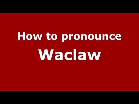 How to pronounce Waclaw (Polish/Poland) - PronounceNames.com