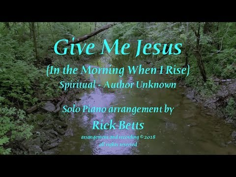Give Me Jesus (In the Morning When I Rise) - Lyrics with Piano