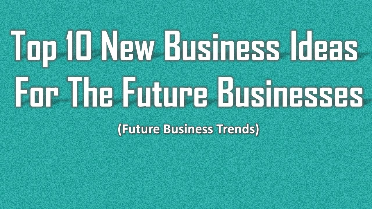 Ideas Business 2020 Future Business Ideas   Top 10 New Business Ideas For Entrepreneurs