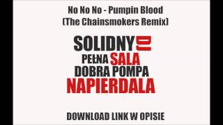 No No No - Pumpin Blood (The Chainsmokers Remix) [DOWNLOAD-ZIPPY]