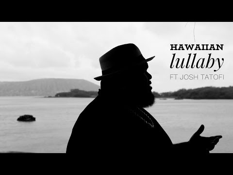 Josh Tatofi- Hawaiian Lullaby - OFFICIAL MUSIC VIDEO