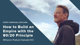 033: How to Build an Empire with the 80/20 Principle - Perry Marshall Interview