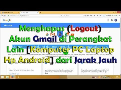 Cara Menghapus Logout Akun Gmail Di Perangkat Lain Komputer Pc Laptop Hp Android Youtube
