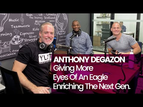 Anthony DeGazon – Giving More, Eye of an Eagle & Enriching the Next Generation