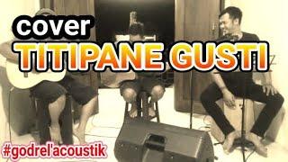 Download Titipane Gusti - Denny Caknan | Godril Akustik Cover