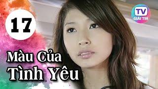 Màu Của Tình Yêu - Tập 17   Phim Hay Việt Nam 2019