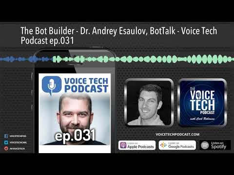 The Bot Builder - Dr. Andrey Esaulov, BotTalk - Voice Tech Podcast Ep.031