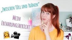 Zwischen Tüll und Tränen / Mein Erfahrungsbericht