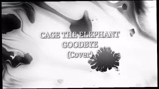Cage The Elephant - Goodbye (Cover) Teaser