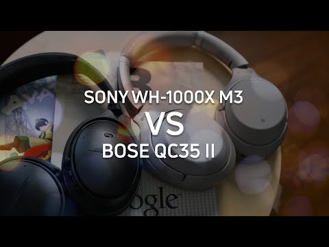 Sony WH-1000X M3 or Bose QC35 II: Which to buy?