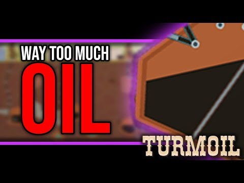 Turmoil - WAY TOO MUCH OIL?! - Let's Play Turmoil Game Gameplay Ep 3
