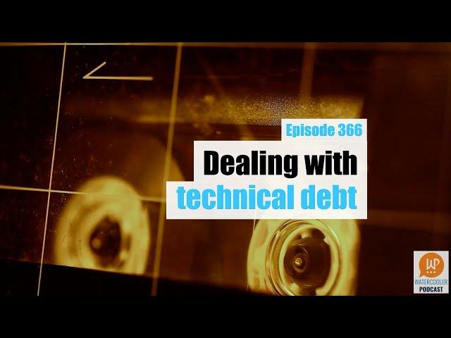 EP366 - Dealing with technical debt - WPwatercooler