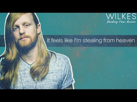 WILKES // Stealing From Heaven // OFFICIAL Lyric Video // Original Song