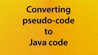 L09-V02: Converting pseudo-code to Java code