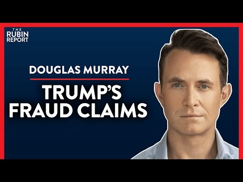 Trump Is Playing A Dangerous Game w/ Fraud Claims (Pt. 3) | Douglas Murray | POLITICS | Rubin Report